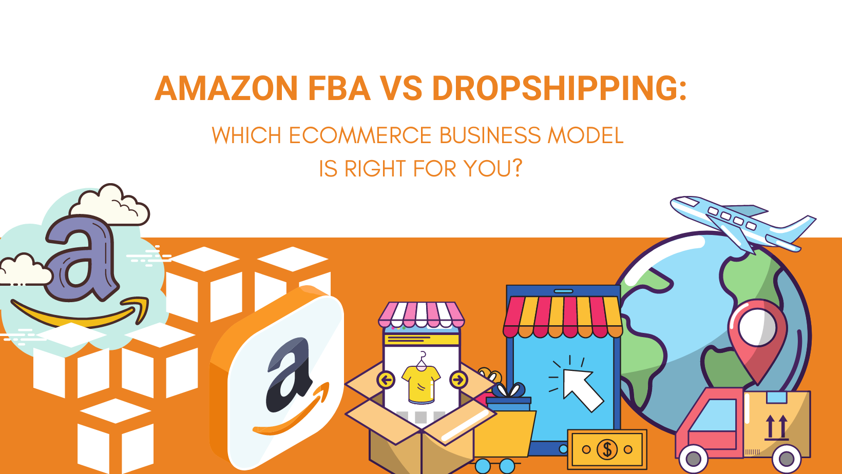 AMAZON FBA VS DROPSHIPPING WHICH ECOMMERCE BUSINESS MODEL IS RIGHT FOR YOU
