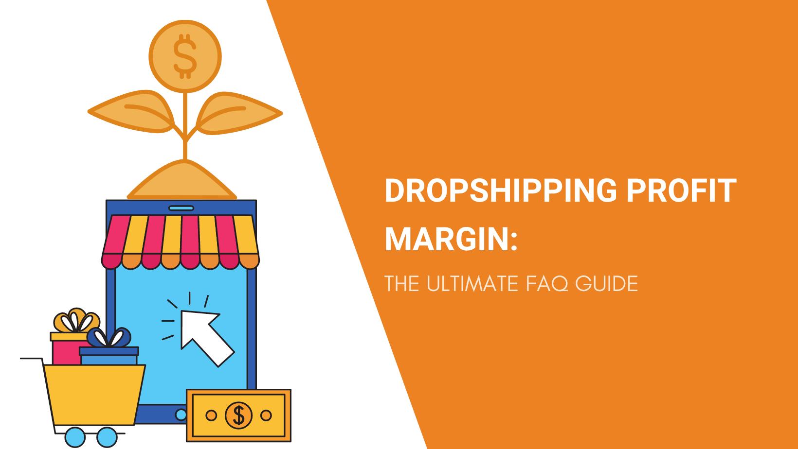 DROPSHIPPING PROFIT MARGIN THE ULTIMATE FAQ GUIDE