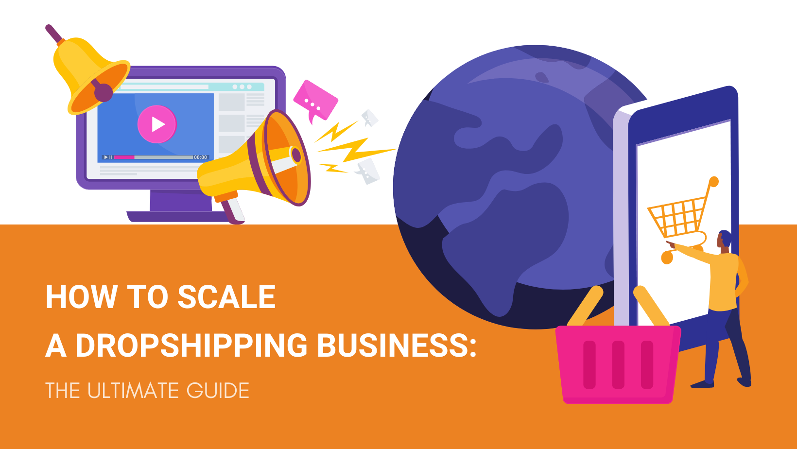 How to Scale a Dropshipping Business in 2021: The Ultimate Guide